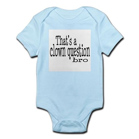 That's a Clown Question Bro Infant Bodysuit
