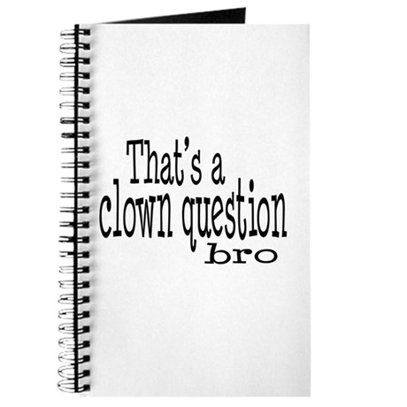 That's a Clown Question Bro Journal