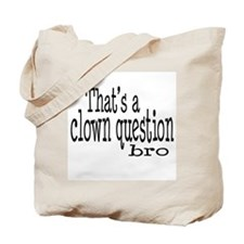 That's a Clown Question Bro Tote Bag