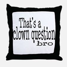 That's a Clown Question Bro Throw Pillow