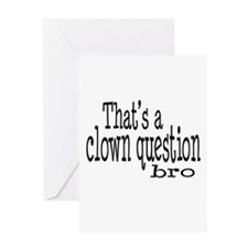 That's a Clown Question Bro Greeting Card