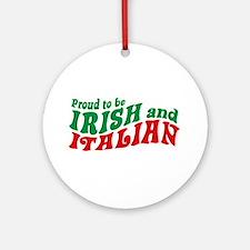 Proud to be Irish and Italian Ornament (Round)