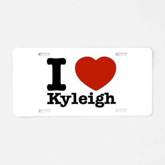I Love Kyleigh Aluminum License Plate