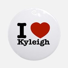 I Love Kyleigh Ornament (Round)