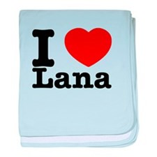I Love Lana baby blanket