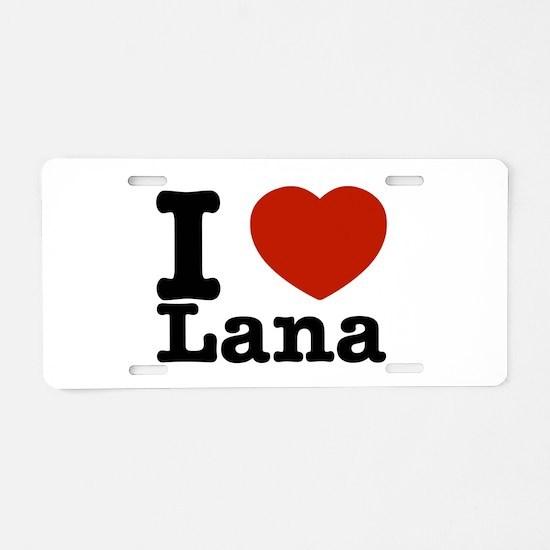 I Love Lana Aluminum License Plate