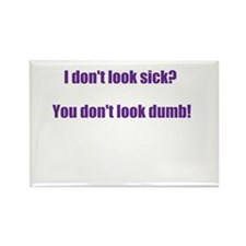 I dont look sick? Rectangle Magnet