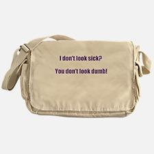 I dont look sick? Messenger Bag