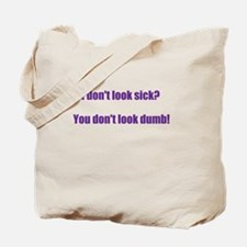 I dont look sick? Tote Bag