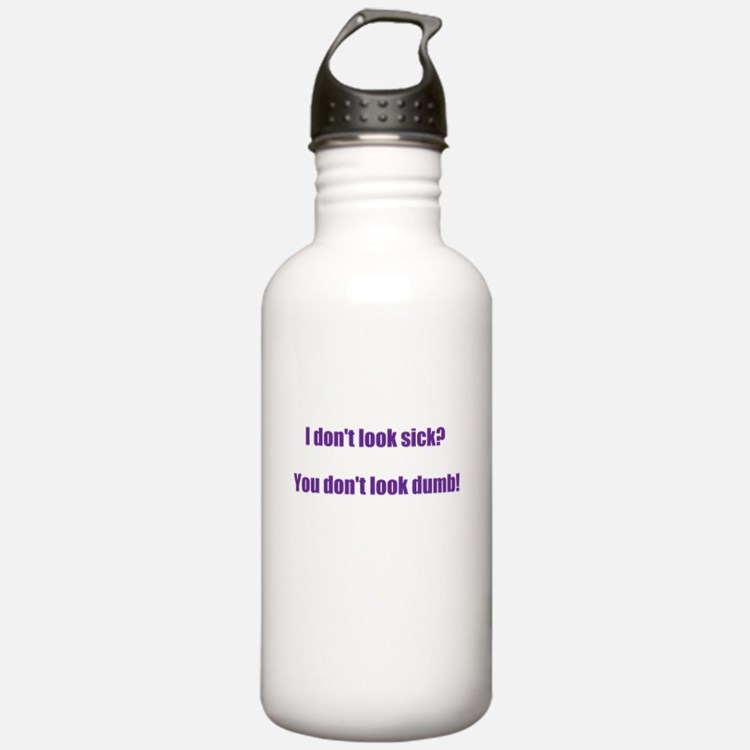 I dont look sick? Water Bottle
