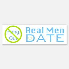 No Hang Out: Real Men Date Bumper Bumper Bumper Sticker