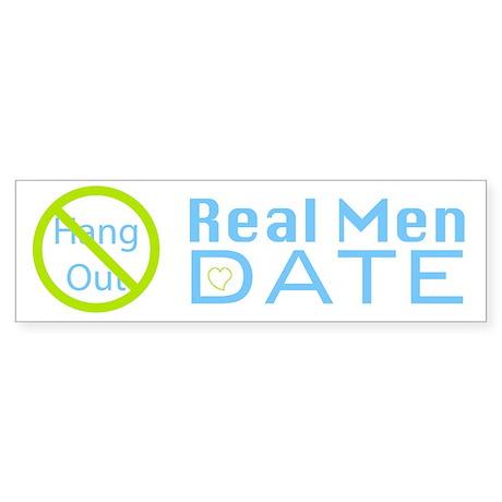 No Hang Out: Real Men Date Bumper Sticker