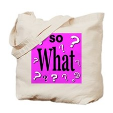 So What? Tote Bag