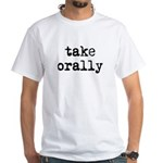 Take Orally White T-Shirt