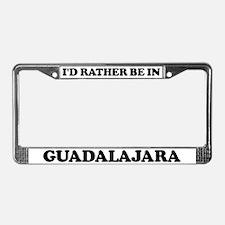 Rather be in Guadalajara License Plate Frame
