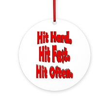 Hit Hard. Hit Fast. Hit Often Ornament (Round)