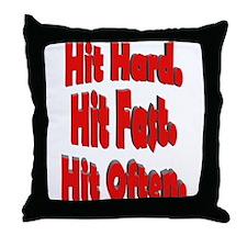 Hit Hard. Hit Fast. Hit Often Throw Pillow