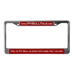 PitBullTalk License Plate Frame Good with Kids