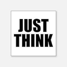 "Just Think Square Sticker 3"" x 3"""