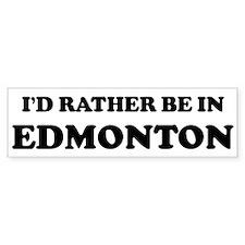 Rather be in Edmonton Bumper Bumper Sticker