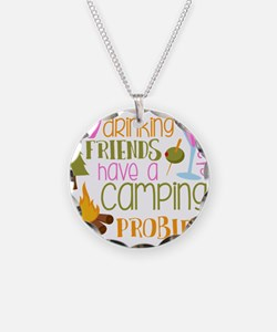 My Drinking Friends Have A Camping Problem Necklac