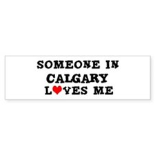 Someone in Calgary Bumper Bumper Sticker