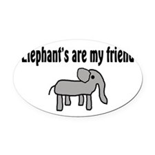 Elephants are my Friends Oval Car Magnet