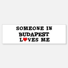 Someone in Budapest Bumper Bumper Bumper Sticker