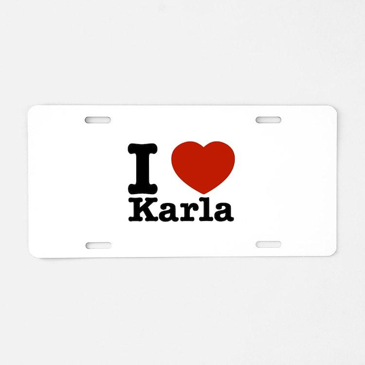 I Love Karla Aluminum License Plate