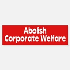 corporate welfare... Bumper Bumper Bumper Sticker