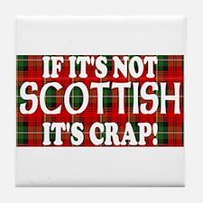 If it's not Scottish, It's Cr Tile Coaster
