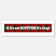If it's not Scottish, It's Cr Bumper Bumper Bumper Sticker