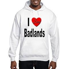 I Love Badlands Hooded Sweatshirt