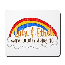 Lucy & Ethel Were Doing It Mousepad