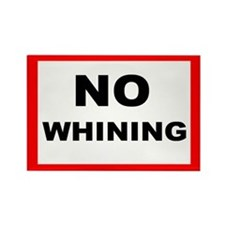 No Whining - Rectangle Magnet