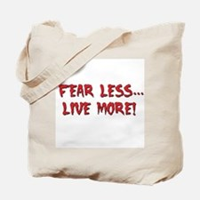 Fear Less... Live More! -  Tote Bag
