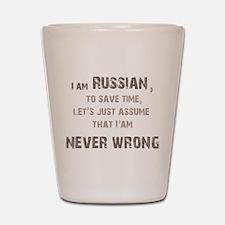 Russians Never Wrong! Shot Glass