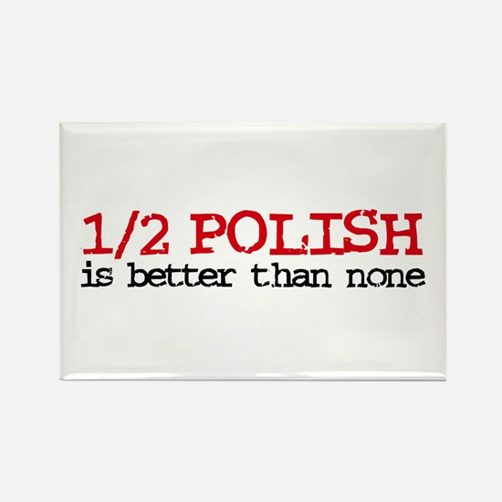 1/2 Polish is better than none Rectangle Magnet