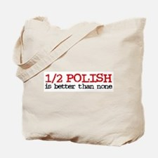 1/2 Polish is better than none Tote Bag