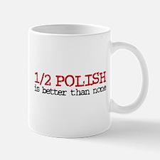 1/2 Polish is better than none Mug