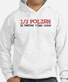 1/2 Polish is better than none Hoodie