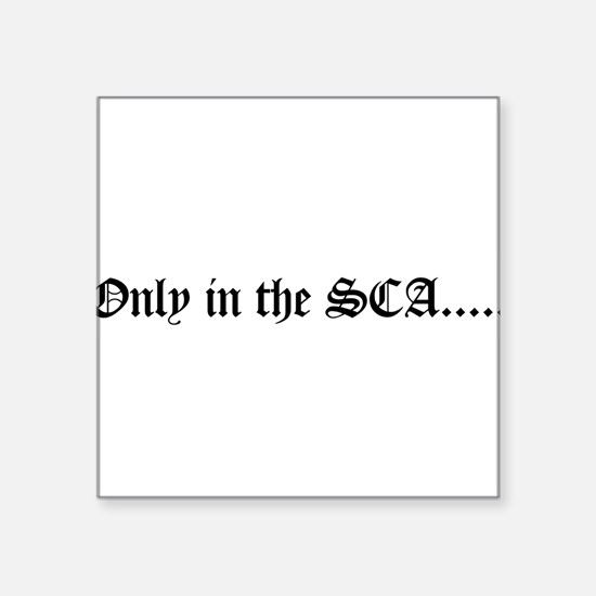 "onlyinsca.jpg Square Sticker 3"" x 3"""