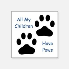 """All My Children Have Paws 1 Square Sticker 3"""""""