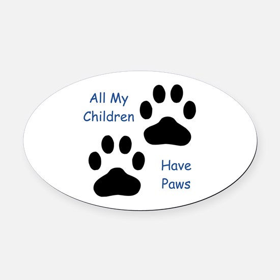 All My Children Have Paws 1 Oval Car Magnet