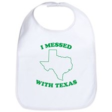 I Messed With Texas Bib