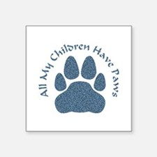 """All My Children Have Paws 2 Square Sticker 3"""""""