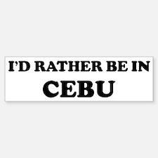 Rather be in Cebu Bumper Bumper Bumper Sticker