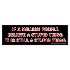 Still a Stupid Thing Bumper Bumper Sticker