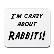 Im crazy about RABBITS Mousepad