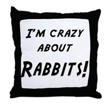 Im crazy about RABBITS Throw Pillow